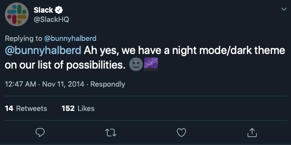 Slack on Twitter @bunnyhalberd Ah yes, we have a night modedark theme on our list of possibilities.🌚🌌 Twitter 2019-02-27 14-50-05(1)
