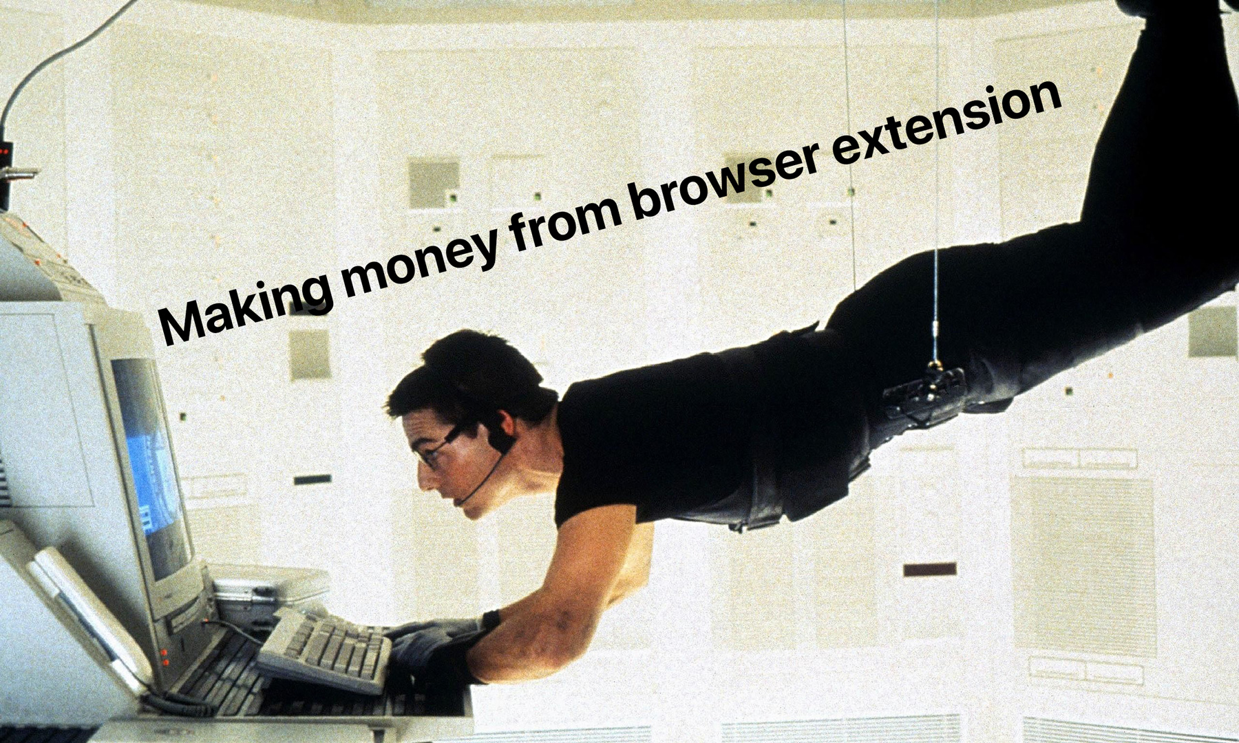 making-money-browser-extension-Mission-Imposible